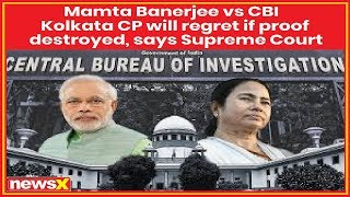 Mamata Banerjee vs CBI: Kolkata CP will regret if proof destroyed, says Supreme Court