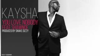 Kaysha - You love nobody (feat. Shawnce)