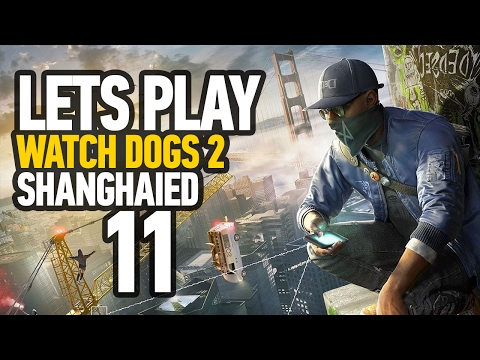 Watch Dogs 2 Walkthrough Gameplay Part 11 - Story Mission 'ShangHaied' Walkthrough (PS4)
