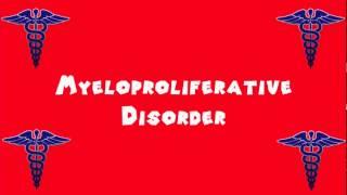Pronounce Medical Words ― Myeloproliferative Disorder