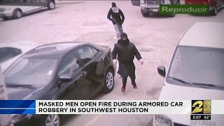 Masked men open fire during armored car robbery in southwest Houston