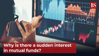 Why is there a sudden interest in mutual funds?