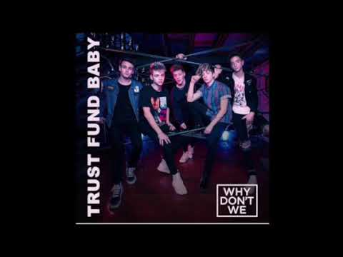 Trust Fund Baby-Why Don't We