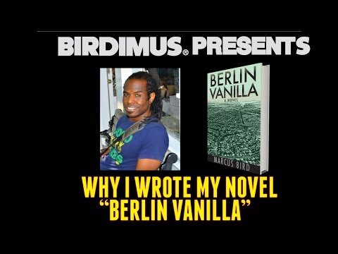 BIRDIMUS PRESENTS: WHY I WROTE MY NOVEL BERLIN VANILLA