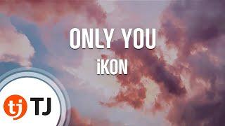 [TJ노래방] ONLY YOU - iKON(아이콘) / TJ Karaoke
