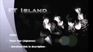FT Island - Polar Star (Japanese)  ~ Link Download ~