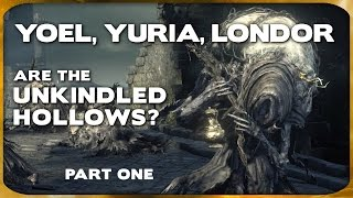 Souls Lore - Yoel, Yuria, Londor, & Unkindled vs Hollows (Part 1)