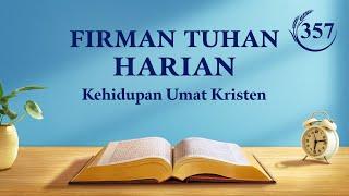 """Firman Tuhan Harian - """"Manusia Hanya Dapat Diselamatkan di Tengah Pengelolaan Tuhan"""" - Kutipan 357"""