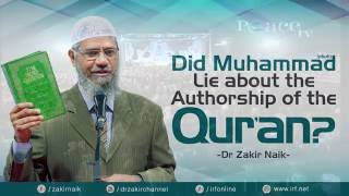 DID MUHAMMAD (PBUH) LIE ABOUT THE AUTHORSHIP OF THE QUR'AN? - DR ZAKIR NAIK