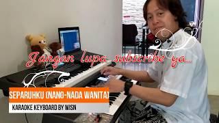 Separuhku  Nano  Cover Karaoke Keyboard Nada Wanita By Wisnu Himawan
