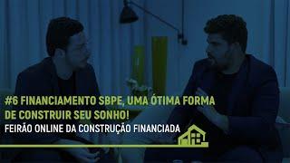 #6 Financiamento SBPE, uma ótima forma de construir seu sonho!