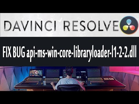 FIX BUG in Davince Resolve api-ms-win-core-libraryloader-l1-2-2.dll