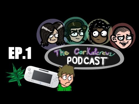 The Corkscrews | Ep.1 - Weed, Wii U 2, and Edd Gould