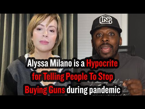 Alyssa Milano is a Hypocrite for Telling People To Stop Buying Guns during pandemic