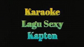 Lagu Sexy - Kapten | Karaoke