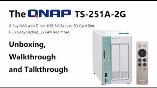 The QNAP TS-251A 2-Bay Unboxing, USB 3.0 DAS and NAS Walkthrough and Talkthrough
