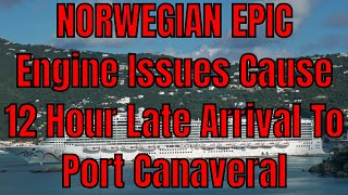 Nightmare Cruise Norwegian Epic Bad Engines Crash in San Juan Now Late Arrival To Port Canaveral!