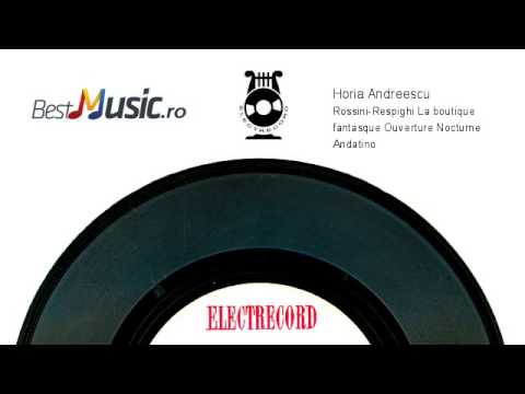 Horia Andreescu  Rossini-Respighi La boutique fantasque Ouverture Nocturne Andatino