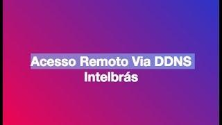 DVR INTELBRAS Acesso DDNS Intelbras