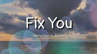 Danny Olson & Jadelyn - Fix You (lyrics)