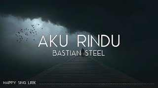 Gambar cover Bastian Steel - Aku Rindu (Lirik)