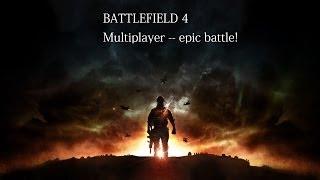 Battlefield 4 - Multiplayer Gameplay - (PC) Epic Battle!