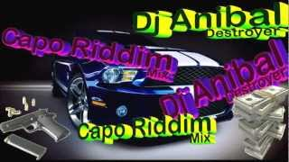 Capo Riddim Mix By DJ Anibal Destroyer.wmv