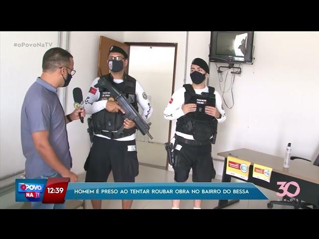 Homem é preso ao tentar roubar obra no bairro do Bessa - O Povo na TV