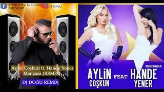 Aylin Coşkun ft  Hande Yener   Manzara DJ DOĞU Remix yeni yeni yeni Video