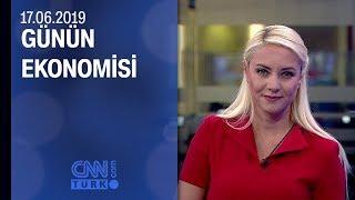 Günün Ekonomisi 17 06 2019 Pazartesi