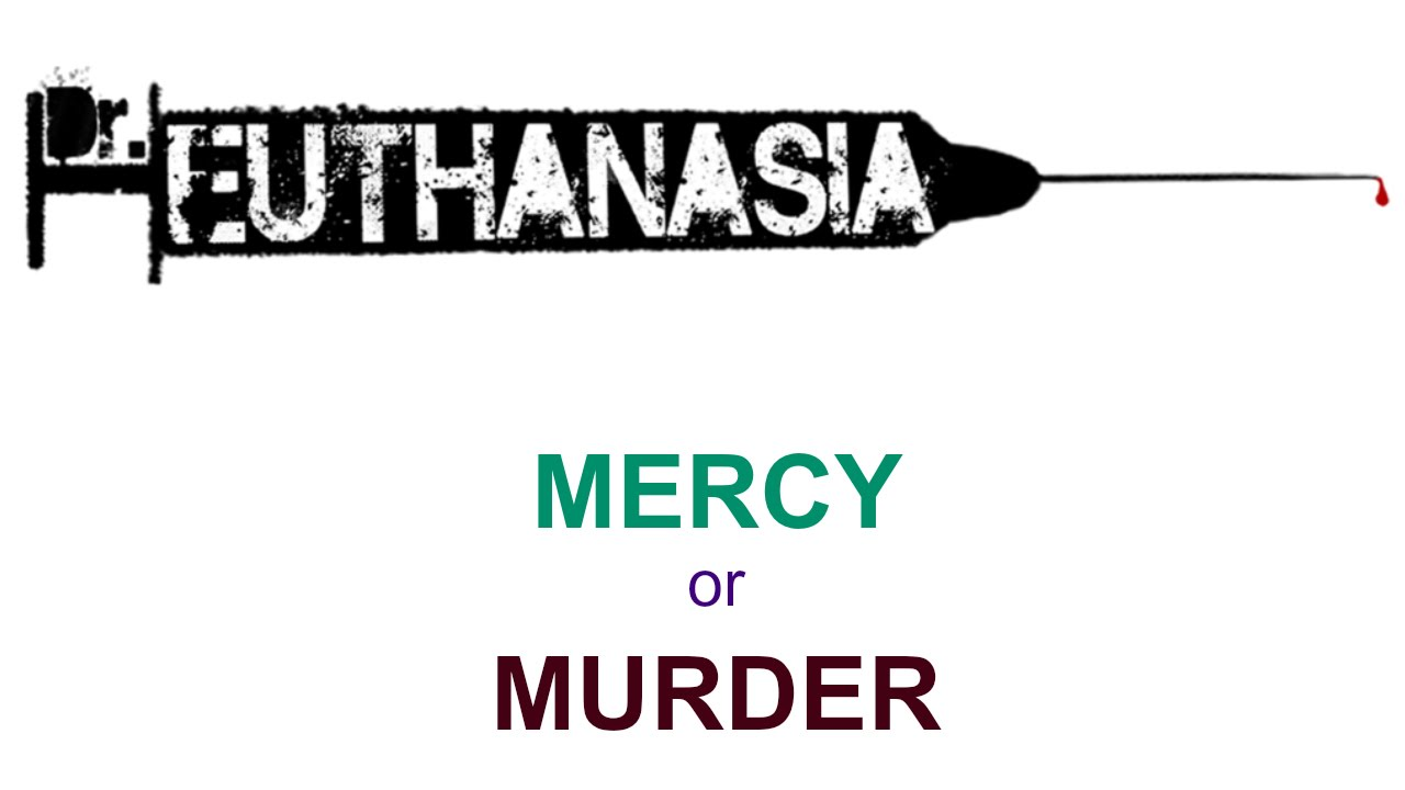 euthanasia mercy or murder • how would one assess whether a disorder of mental nature qualifies mercy  in all countries involuntary euthanasia is usually considered as murder.