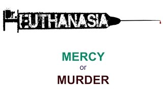 euthanasia mercy or crime Euthanasia: mercy or murder euthanasia is one of the most widely discussed issues among health care professionals as well as ordinary a crime against life.