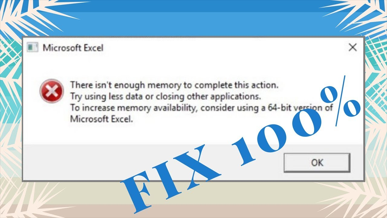 Fix - There isn't Enough Memory to Complete this Action in MS Excel