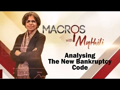 Macros With Mythili – Analysing The New Bankruptcy Code