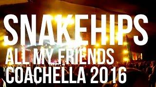 Snakehips @ Coachella all my friends 04/22/2016
