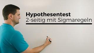 Hypothesentest, 2-seitig mit Sigmaregeln, Stochastik, Testen, beidseitig, Mathe by Daniel Jung