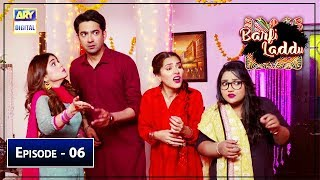 Barfi Laddu | Episode 6 | 4th July 2019 | ARY Digital Drama