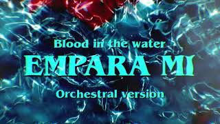 Empara Mi-  Blood in the Water (Orchestral Version)