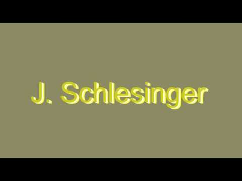 How to Pronounce J. Schlesinger