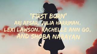 """First burn"" lyrics Ari Afsar, Julia Harriman, Lexi Lawson, Rachelle Ann Go, and Shoba Narayan"