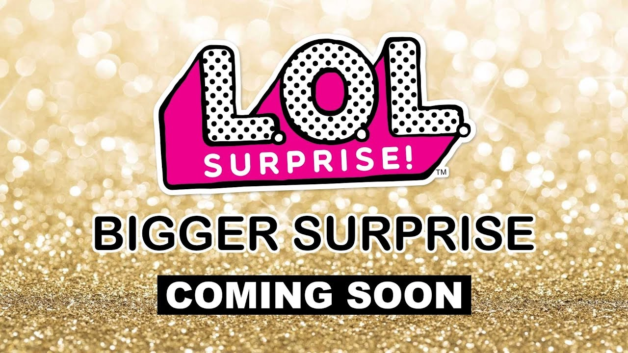 New Lol Surprise Bigger Surprise Coming Soon L O L Limited