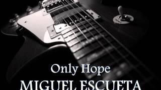 MIGUEL ESCUETA - Only Hope [HQ AUDIO]