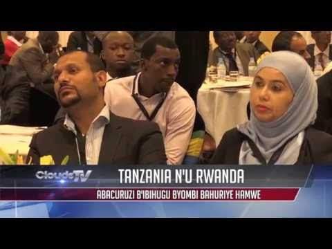 CLOUD TONIGHT:RWANDA TANZANIA TRADE FORUM MU KUZAMURA UBUCURUZI BW'IBIHUGU BYOMBI.