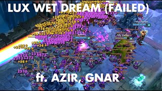 Lux Wet Dream ft. Azir, Gnar (Failed?)