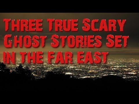 Three True Scary Ghost Stories Set In the Far East