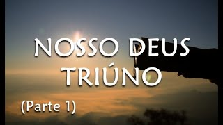 01 . Nosso Deus Triúno - Parte I - Rev. Israel Sousa