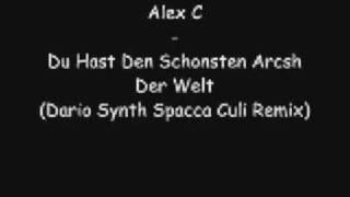 Alex C - Du Hast Den Schonsten Arcsh Der Welt (Dario Synth Spacca Culi Remix)