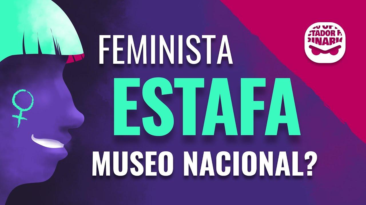 ¿Feminista estafa un museo nacional?