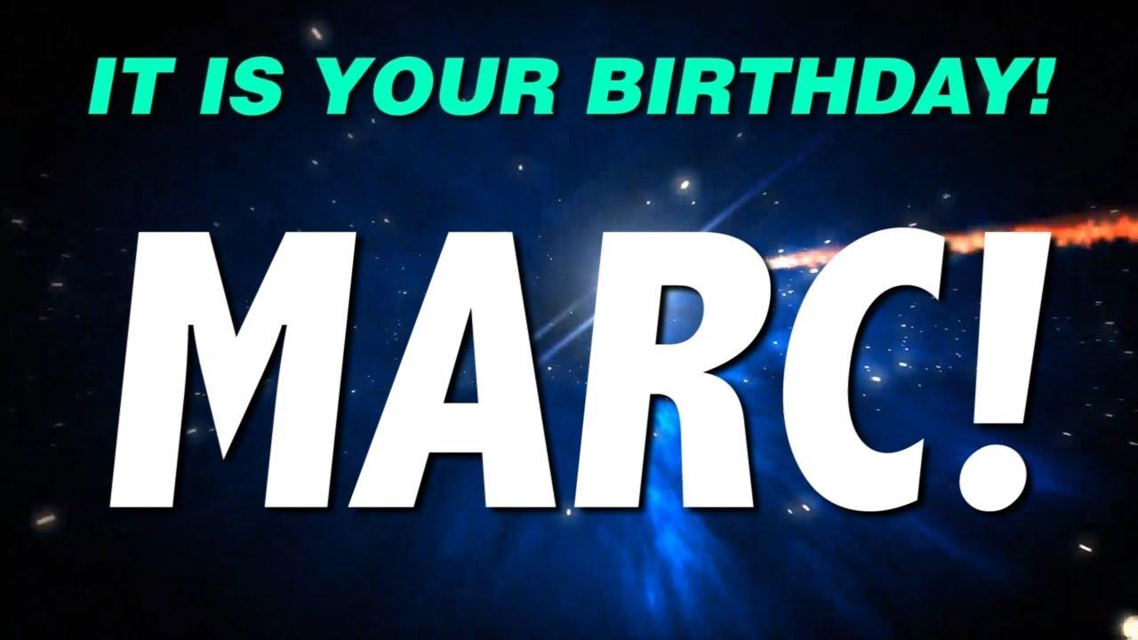 happy birthday marc HAPPY BIRTHDAY MARC! This is your gift.   YouTube happy birthday marc
