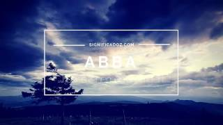 ABBA - Significado del Nombre Abba ♥